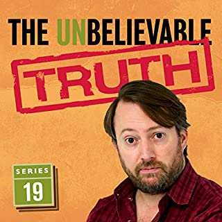 The Unbelievable Truth (Series 19)                   Written by:                                                                                                                                 Jon Naismith,                                                                                        Graeme Garden                               Narrated by:                                                                                                                                 David Mitchell                      Length: 2 hrs and 50 mins     1 rating     Overall 4.0