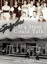 If A Store Could Talk...: The Spiegler Family Remembers