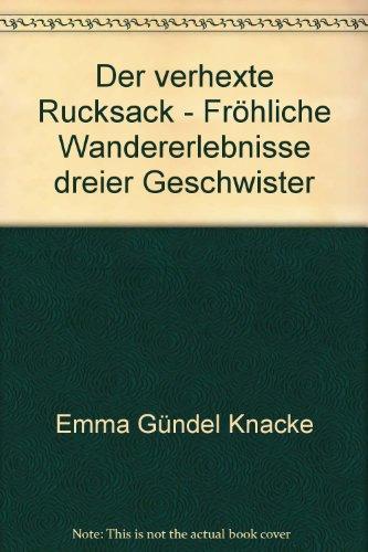 Der verhexte Rucksack. fröhliche Wandererlebnisse dreier Geschwister. 46.-55. Tsd.