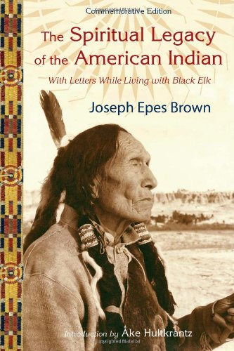 The Spiritual Legacy of the American Indian: Commemorative Edition with Letters while Living with Black Elk (Perennial Philosophy Series)