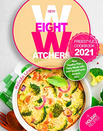 New Weight Watchers Freestyle Cookbook 2021: Start Your Weight Loss Program with the WW Freestyle New Healthy Plan | Tasty Meals with WW SmartPoints System 2021 Plus Holiday Recipes (English Edition)