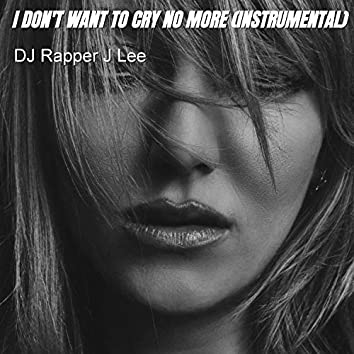 I Don't Want to Cry No More (Instrumental)