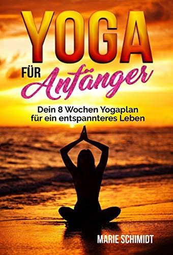 Yoga für Anfänger: Dein 8 Wochen Yogaplan für ein entspannteres Leben