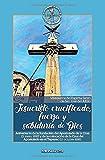 Jesucristo crucificado, fuerza y sabiduría de Dios: Aniversario de la fundación del Apostolado de la Cruz (3 de mayo) y de la colocación de la Cruz ... históricos. Retos para el presente.)
