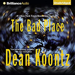 The Bad Place                   By:                                                                                                                                 Dean Koontz                               Narrated by:                                                                                                                                 Carol Cowan,                                                                                        Michael Hanson                      Length: 15 hrs and 14 mins     1,155 ratings     Overall 4.0