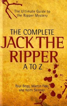 Complete Jack the Ripper A-Z: The Ultimate Guide to the Ripper Mystery