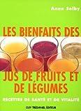 Les bienfaits des jus de fruits et de légumes : Recettes de santé et vitalité