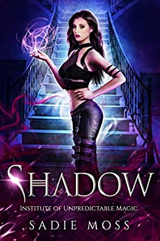 Shadow: A Reverse Harem Paranormal Romance (Institute of Unpredictable Magic Book 1) by [Sadie Moss]