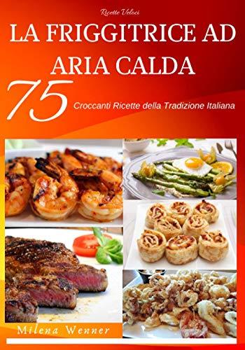 Friggitrice ad aria calda: Croccanti ricette della tradizione italiana