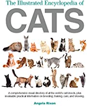 The Illustrated Encyclopedia of Cats: A Comprehensive Visual Directory of all the World's Cat Breeds, Plus Invaluable Practical Information on Breeding, Training, Care and Showing