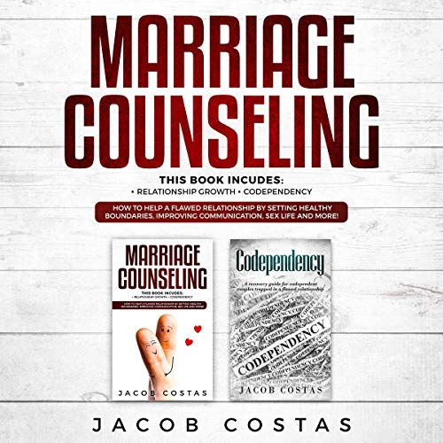 Marriage Counseling: 2 Manuscripts - Relationship Growth, Codependency. How to Help a Flawed Relationship by Setting Healthy Boundaries, Improving Communication, Sex Life and More! audiobook cover art