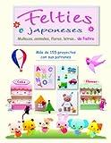 FELTIES JAPONESES: MUÑECOS, ANIMALES, FLORES, LETRAS...DE FIELTRO (Artesania Y Manualidades)