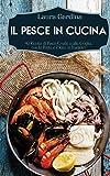 Il Pesce in Cucina: 40 Ricette di Pesce Crudo o alla Griglia, con la Pasta e il Riso, in Insalata: 1