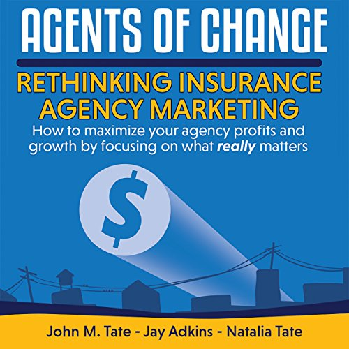 Agents of Change     Rethinking Insurance Agency Marketing              By:                                                                                                                                 John M. Tate,                                                                                        Jay Adkins,                                                                                        Natalia Tate                               Narrated by:                                                                                                                                 Jason Leikam                      Length: 4 hrs and 5 mins     28 ratings     Overall 4.4