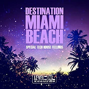 Destination Miami Beach (Special Tech House Feelings)