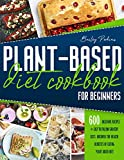 Plant Based Diet Cookbook for Beginners: 600 Delicious Recipes & Easy-To-Follow Grocery Lists. Discover The Health Benefits of Eating a Plant Based Diet