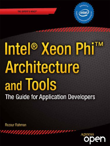 Intel Xeon Phi Coprocessor Architecture and Tools: The Guide for Application Developers (Expert's Voice in Microprocessors) (English Edition)
