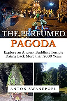 The Perfumed Pagoda: Discover an Ancient Buddhist Temple (Vietnam Book 4) by [Anton Swanepoel]