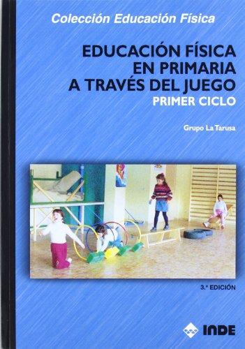 Educación Física en Primaria a través del juego. Primer ciclo (Educación Física......