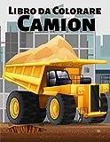 Libro da Colorare Camion: Un divertente libro di attività per bambini con grandi camion, gru, trattori, escavatori e autocarri con cassone ribaltabile ... per auto e veicoli per bambini di 4-8 anni