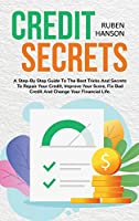 Credit Secrets: A Step-By Step Guide To The Best Tricks And Secrets To Repair Your Credit, Improve Your Score, Fix Bad Credit And Change Your Financial Life