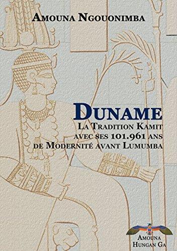 Duname. Die Kamit-Tradition mit ihren 101.961 Jahren Moderne vor Lumumba