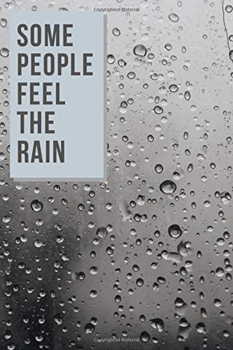 """Some people feel the rain : pouring rain: Feeling blue,Motivation,Inspiration,Encouraging,Comfort,Gifts, Notebook Journal, Lined, 6""""x9"""", 100 pages, Matte cover, White paper"""