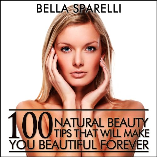 100 Natural Beauty Tips That Will Make You Beautiful Forever audiobook cover art