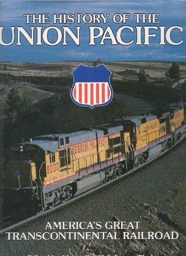 The History of the Union Pacific: America's Great Transcontinental Railroad (Great Rails Series)