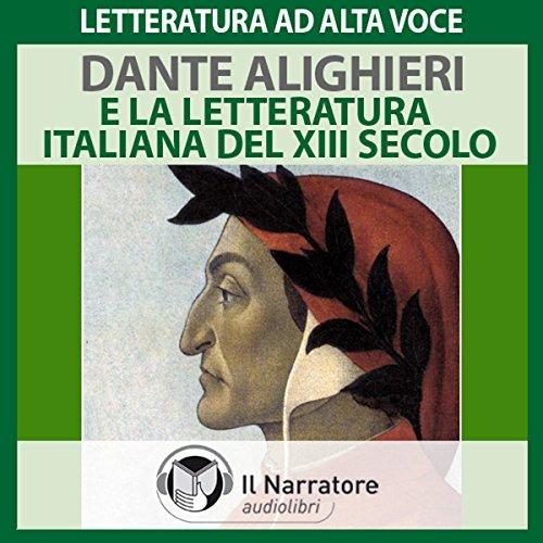 Dante Alighieri e la Letteratura Italiana del XIII° secolo  Audiolibri
