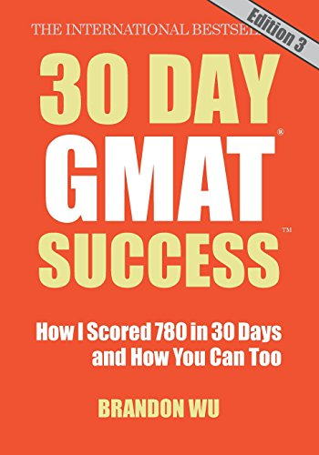 30 Day GMAT Success, Edition 3: How I Scored 780 on the GMAT in 30 Days and...
