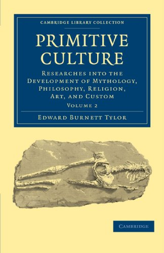 Primitive Culture: Researches into the Development of Mythology, Philosophy, Religion, Art, and Custom Volume 2 (Cambridge Library Collection - Anthropology)