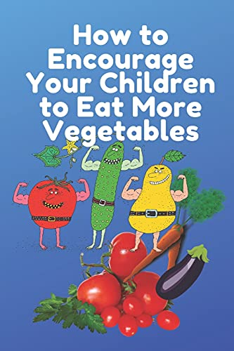 How to Encourage Your Children to Eat More Vegetables: How Can i Increase my Baby's Appetite Naturally ?