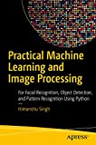 Practical Machine Learning and Image Processing: For Facial Recognition, Object Detection, and Pattern Recognition Using Python (English Edition)