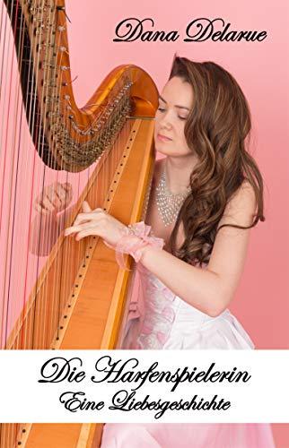 Die Harfenspielerin: Eine Liebesgeschichte