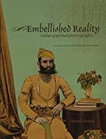 Embellished Reality: Indian Painted Photographs: Towards a Transcultural History of Photography