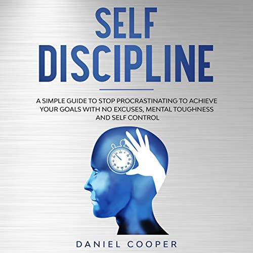 Self Discipline: A Simple Guide to Stop Procrastinating to Achieve Your Goals with No Excuses, Mental Toughness, and Self-Control cover art
