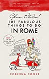 Glam Italia! 101 Fabulous Things to Do in Rome: Beyond the Colosseum, the Vatican, the Trevi...