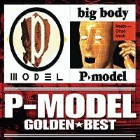 P-Model - Golden Best P Model P-Model & Big Body [Japan CD] UPCY-9273 by P-MODEL (2013-06-05)