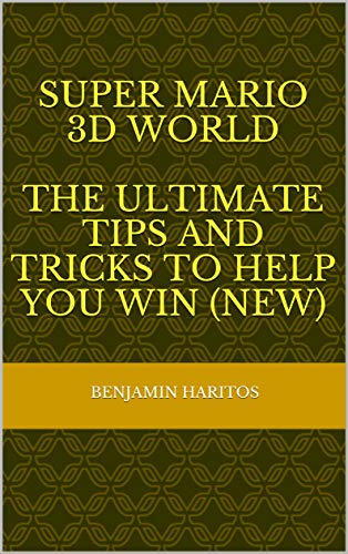 Super Mario 3D World: The Ultimate tips and tricks to help you win (NEW) (English Edition)