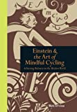 Einstein and the Art of Mindful Cycling: Achieving Balance in the Modern World (Mindfulness) (English Edition)