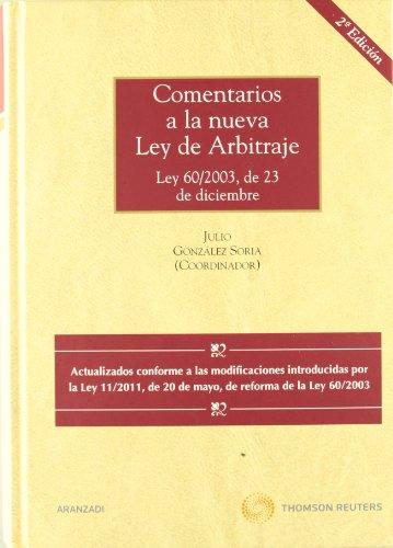 Comentarios a la nueva Ley de Arbitraje - Ley 60/2003, de 23 de diciembre. Actualizado conforme a la Ley 11/2011, de 20 de mayo, de reforma de la Ley ... General del Estado. (Gran Tratado)