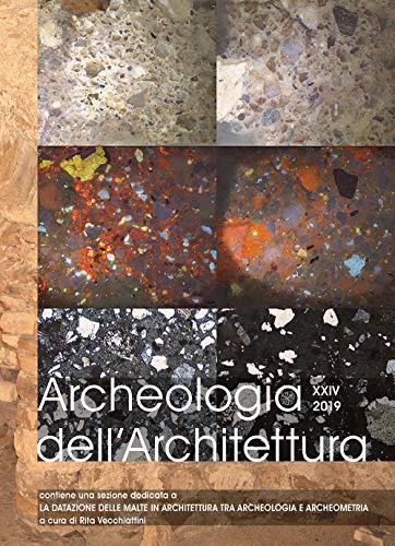 Archeologia dell'architettura. Ediz. italiana, inglese e francese. La datazione delle malte in architettura tra archeologia e archeometria (2019) (Vol. 24)