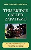 This Bridge Called Zapatismo: Building Alternative Political Cultures in Mexico City, Los Angeles, and Beyond (English Edition)