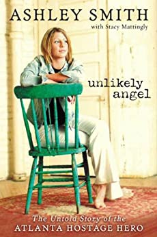 Unlikely Angel: The Untold Story of the Atlanta Hostage Hero by [Ashley Smith, Stacy Mattingly]