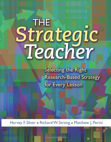 The Strategic Teacher: Selecting the Right Research-Based Strategy for Every Lesson: Silver, Harvey F., Strong, Richard W.: 9781416606093: Amazon.com: Books