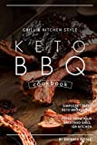 Grill Kitchen Style Keto BBQ Cookbook: Simple Yet Tasty Keto BBQ Recipes Fresh from Your Backyard Grill or...
