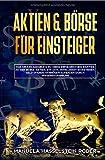 Aktien & Börse für Einsteiger: Das Grundlagenbuch zu ihrem erfolgreichen Einstieg an der Börse. Aktien, ETF uvm., Intelligent investieren, Geld sparen, Vermögen aufbauen durch Wissensvorsprung