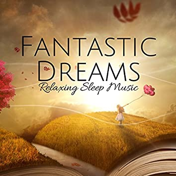 Fantastic Dreams: Relaxing Sleep Music, Relaxing Ambient Music, Songs for Sleep, Quiet Night, Sleep Aid