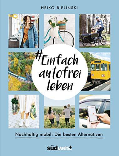 #Einfach autofrei leben: Nachhaltig mobil: Die besten Alternativen (German Edition)